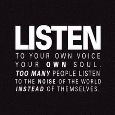 ~LISTEN to your own voice.~
