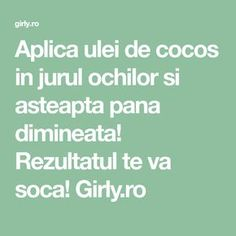 Aplica ulei de cocos in jurul ochilor si asteapta pana dimineata! Rezultatul te va soca! Girly.ro Pavlova, Good To Know, Hair Beauty, Eyes, Health, Shake, Medicine, Mascaras, Therapy