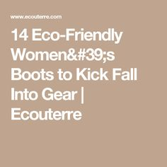 14 Eco-Friendly Women's Boots to Kick Fall Into Gear | Ecouterre