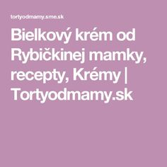 Bielkový krém od Rybičkinej mamky, recepty, Krémy   Tortyodmamy.sk