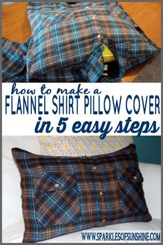 How to Make a Flannel Shirt Pillow Cover in 5 Easy Steps :http://www.sparklesofsunshine.com/how-to-make-a-flannel-shirt-pillow-in-5-easy-steps/