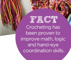 FACT — Crocheting has been proven to improve math, logic and hand-eye coordination skills.
