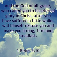 1 Peter 5:10 ~ When God would make us strong, He schools us through hardships.
