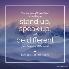 """True disciples of Jesus Christ http://facebook.com/173301249409767 are willing to stand up, speak up, and be different from the people of the world. They are undaunted, devoted, and courageous."" From #PresNelson's http://pinterest.com/pin/24066179230963800 inspiring April 2017 #LDSconf http://facebook.com/223271487682878 message http://lds.org/general-conference/2017/04/drawing-the-power-of-jesus-christ-into-our-lives #ShareGoodness"