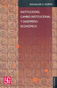 Instituciones, cambio institucional y desempeño económico / Douglass C. North. Fondo de Cultura Económica, 1993. http://cataleg.ub.edu/record=b2158641~S1. #bibeco