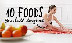For a strong body, healthy lifestyle, and happy tummy, here are ten foods you should always eat that not only nourish you but also please your palate.