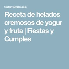 Receta de helados cremosos de yogur y fruta | Fiestas y Cumples Chocolates, Gastronomia, Popsicle Recipes, Sweets, Meals, Mayonnaise, Yogurt, Candies, Parties Kids
