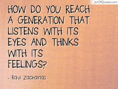 How do you reach a generation that listens with its eyes and thinks with its feelings? Quotable Quotes, Faith Quotes, Wisdom Quotes, Bible Quotes, Quotes To Live By, Me Quotes, Cool Words, Wise Words, Great Quotes
