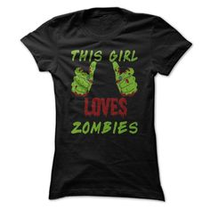 This Girl Loves Zombies ヾ(^▽^)ノ T ShirtHorror T shirt for fans of the undeadthis girl loves, zombies, horror, undead, creepy, gore, blood, dripping blood, halloween, zombie shirt