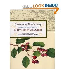 Common to This Country: Botanical Discoveries of Lewis and Clark: Susan H. Munger, Charlotte Staub Thomas, Verlyn Klinkenborg: 0791243652247: Amazon.com: Books