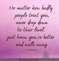 Never drop down to their level  #quotes #sayings