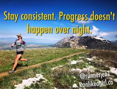Nothing happens over night, be consistent! Run Like A Girl, Girls Be Like, Consistency, Shit Happens, Running, Mountains, Motivation, Night, Health
