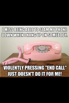 I miss being able to slam the phone down quotes memes quote meme lol funny quote funny quotes humor No Kidding, Funny Quotes, Funny Memes, Funniest Memes, It's Funny, Tbt Quotes, Quote Meme, Laugh Quotes, Retro Funny