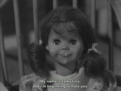 """TWILIGHT ZONE"" TALKING TINA -- I saw this episode when I was 9 and made my parents remove all of my dolls from my room before I would go to bed that night."