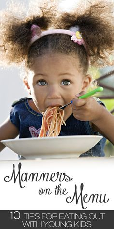 Manners on the Menu: Ten Tips for Eating Out with Young Kids. I especially like #1 Practice at home first and #3 Respect your kids' attention span.