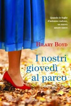 """http://www.sognipensieriparole.com/2014/09/da-oggi-in-libreria-i-nostri-giovedi-al.html: Da oggi in libreria: """"I nostri giovedì al parco"""" di Hilary Boyd"""
