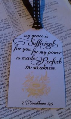 'My grace is sufficient for you, for my power is made perfect in weakness.'  Corinthians 12:9   At this link find a FREE PDF printable - Thanks Jenna