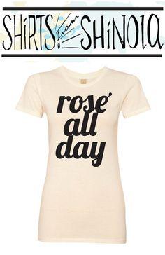 Free Shipping.  Rose' all day. tshirt. tee by ShirtsFromShinola