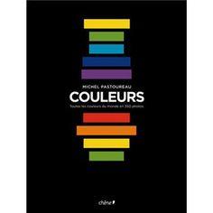 Couleurs , Toutes les couleurs du monde en 350 photos Michel Pastoureau