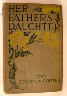 Her Father's Daughter by Gene Stratton-Porter First Edition 1921 another of my all time favorites. :)