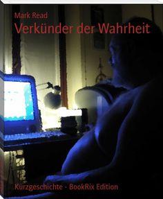 """Meine satirische Kurzgeschichte """"Verkünder der Wahrheit"""" handelt von einem Menschen, der es sich zur Aufgabe gemacht hat, im Internet ihre Meinung zu verbreiten.  Mehr Infos dazu hier: http://www.bookrix.de/_ebook-mark-read-verkuender-der-wahrheit/"""