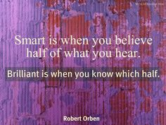Smart is when you believe half of what you hear | Anonymous ART of Revolution