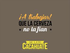 #melatecacahuate                                                                                                                                                                                 Más Beer Memes, Alcohol Quotes, Frases Humor, Food Quotes, Happy Smile, Craft Beer, Personal Development, Lol, Messages