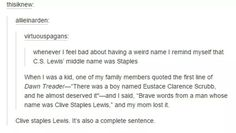 Clive Staples Lewis, you were named after to great people. One of them was office supplies, and he was, probably the bravest man I ever knew.