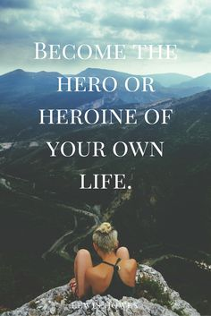 """""""Become the hero or heroine of your own life."""" - Lewis Howes on the School of Greatness podcast"""
