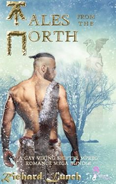 Tales from the North: A Gay Viking Shifter MPreg Romance Mega Bundle by Richard Lunch. Go back in time, to a distant world where Vikings ruled and dragons soared above, where a man could dream of a Viking Lord or a Dragon King taking him as his mate. In this collection, you will find two complete trilogies and a hot and heavy stand-alone story. A great price for such a dark and salacious collection. This Mega Bundle Contains: His Fire: The Complete Trilogy Gay Viking Dragon Shifter Mpreg...