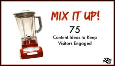 Mix It Up: 75 Content Ideas To Keep Visitors Engaged