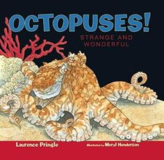 "OCTOPUSES! Strange and Wonderful From the ""Strange and Wonderful"" series by Laurence Pringle, illustrated by Meryl Henderson Age Range: 5 - 10  A veteran science writer introduces the most intelligent invertebrate of all, the octopus, master of camouflage."