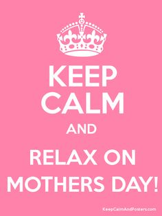 keep calm and enjoy mothers day