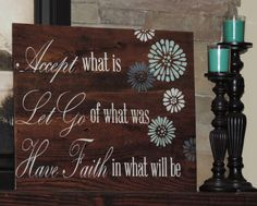 This inspirational quote pushes us to put the past behind us and look forward to a better, brighter future. Accept what is. Let go of what was. Have faith in what will be.  This wall art is made from reclaimed wood. I then shave off about 1/8 of an inch from the top of each piece of wood which exposes the natural grains of the wood. The imperfections that are left are the natural imperfections from the trees growth (coupled with a few nail holes). The finish product of this sign is…