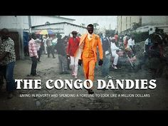 The Congo Dandies: living in poverty and spending a fortune to look like a million dollars - YouTube