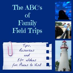 ABC's of Family Field Trips - Tips, Resources & 50+ Ideas for Places to visit with the kids!
