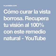 Cómo curar la vista borrosa. Recupera tu visión al 100% con este remedio natural - YouTube