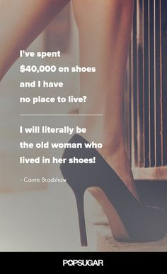 5 Fashion Quotes to Live By, Courtesy of Carrie Bradshaw: If it can be said that most anything you need to know about modern love you can learn from an episode of Sex and the City, then it's most certainly true that for everything you need to know about fashion, you should turn to Carrie Bradshaw.
