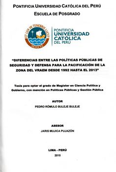 Diferencias entre las políticas públicas de seguridad y defensa para la pacificación de la zona del VRAEM desde 1992 hasta el 2013/ Pedro Rómulo Buleje Buleje. (2015) / HV 5840.P4 B91
