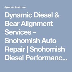 Dynamic Diesel & Bear Alignment Services � Snohomish Auto Repair | Snohomish Diesel Performance Shop