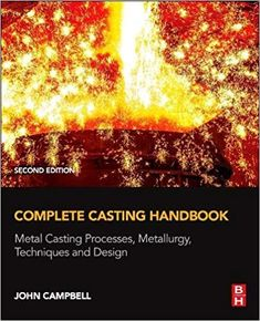 93 best engineering books worth reading images on pinterest complete casting handbook second edition metal casting processes metallurgy techniques and design fandeluxe Images