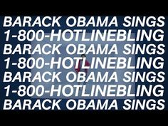 Barack Obama Singing Hotline Bling by Drake - YouTube - This is the best thing on the internet. I'm done.