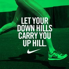 Let your down hills carry you up hill.