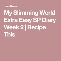 My Slimming World Extra Easy SP Diary Week 2 | Recipe This