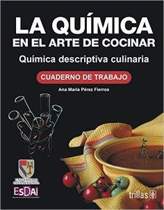 Título: La química en el arte de cocinar, química descriptiva culinaria / Autor: Perez Fierros, Ana Maria / Ubicación: FCCTP – Gastronomía – Tercer piso / Código:  G 664.07 P45