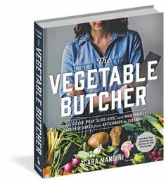 The Vegetable Butcher : how to select, prep, slice, dice, and masterfully cook vegetables from artichokes to zucchini by Cara Mangini