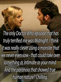 Totally agree. While Weeping Angels, Silence, and freaky wooden dolls all had me scared, this episode was the most terrifying. Seeing the Doctor - my clever, confident Doctor - completely helpless shook me to the core.