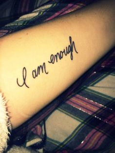 "Beautiful Tattoos That Represent Eating Disorder Recovery - Tattoo reads: I am enough Beautiful Tattoos That Represent Eating Disorder Recovery - Tattoo reads: I am enough - tattoo reads: ""I am enough."