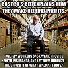 "COSTCO's CEO explains how they make record profits: ""We pay workers $45K/year, provide health insurance, and let them unionize -- the opposite of what Walmart does."""