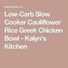 Low-Carb Slow Cooker Cauliflower Rice Greek Chicken Bowl - Kalyn's Kitchen